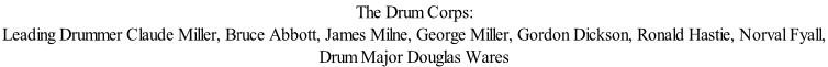 The Drum Corps:  Leading Drummer Claude Miller, Bruce Abbott, James Milne, George Miller, Gordon Dickson, Ronald Hastie, Norval Fyall,  Drum Major Douglas Wares